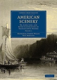 American Scenery 2 Volume Set: Or, Land, Lake, and River Illustrations of Transatlantic Nature - Willis, Nathaniel Parker