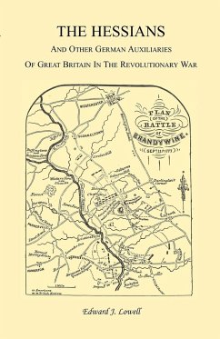 The Hessians and the Other German Auxiliaries of Great Britain in the Revolutionary War - Lowell, Edward J.