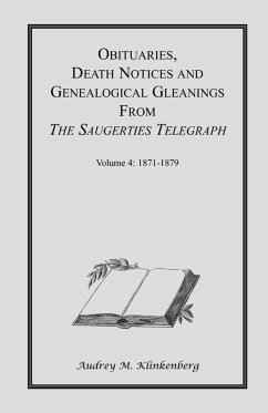 Obituaries, Death Notices & Genealogical Gleanings from the Saugerties Telegraph: Volume 4 1871-1879 - Klinkenberg, Audrey M.