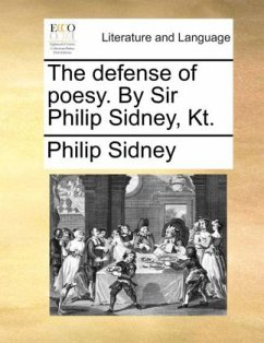 The defense of poesy. By Sir Philip Sidney, Kt. - Sidney, Philip