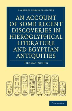 An Account of Some Recent Discoveries in Hieroglyphical Literature and Egyptian Antiquities: Including the Author's Original Alphabet, as Extended by - Thomas, Young Young, Thomas
