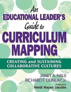 An Educational Leader's Guide to Curriculum Mapping: Creating and Sustaining Collaborative Cultures - Hale, Janet A. Dunlap, Richard F. , Jr.
