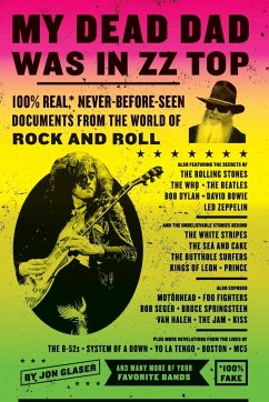 My Dead Dad Was in ZZ Top: 100% Real, * Never-Before-Seen Documents from the World of Rock and Roll - Glaser, Jon