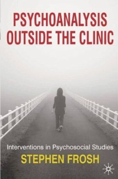 Psychoanalysis Outside the Clinic: Interventions in Psychosocial Studies - Frosh, Stephen