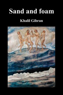 Sand and Foam and Other Poems - Gibran, Kahlil