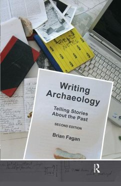 Writing Archaeology, Second Edition: Telling Stories about the Past - Fagan, Brian M.
