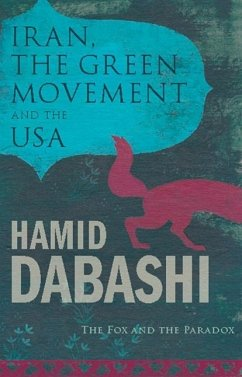 Iran, the Green Movement and the USA: The Fox and the Paradox - Dabashi, Hamid