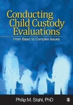 Conducting Child Custody Evaluations: From Basic to Complex Issues - Herausgeber: Stahl, Philip M.