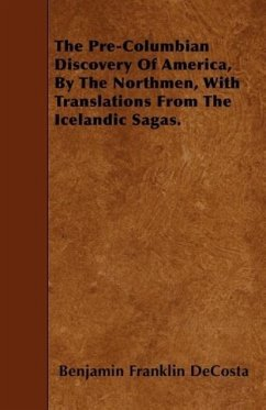 The Pre-Columbian Discovery Of America, By The Northmen, With Translations From The Icelandic Sagas. - DeCosta, Benjamin Franklin