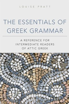 The Essentials of Greek Grammar: A Reference for Intermediate Readers of Attic Greek - Pratt, Louise