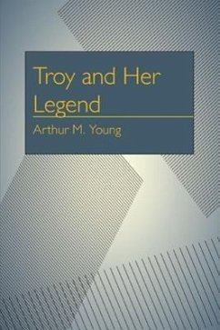 Troy and Her Legend - Young, Arthur Milton