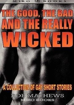 The Good, the Bad and the Really Wicked: A Collection of Gay Short Stories - Mathews, Rob