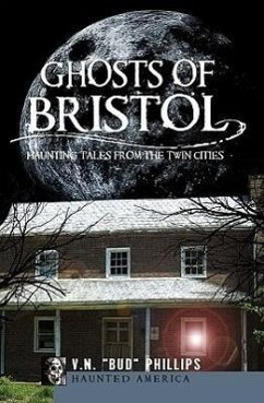 Ghosts of Bristol:: Haunting Tales from the Twin Cities - Phillips, V. N. Bud
