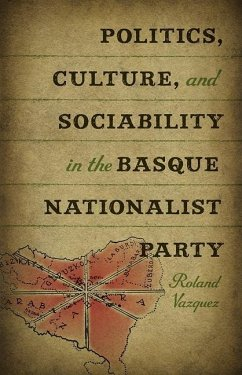 Politics, Culture, and Sociability in the Basque Nationalist Party - Vazquez, Roland