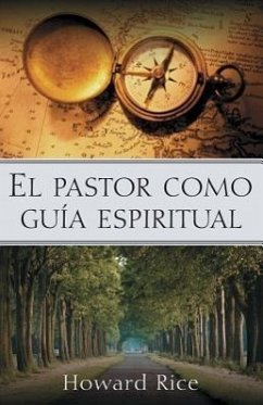 El Pastor Como Guia Espiritual = The Pastor as Spiritual Guide - Rice, Howard
