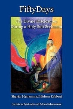 Fifty Days: The Divine Disclosures During a Holy Sufi Seclusion - Kabbani, Shaykh Muhammad Hisham