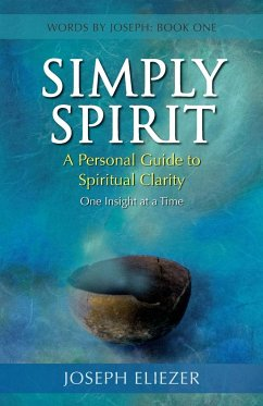 Simply Spirit: A Personal Guide to Spiritual Clarity, One Insight at a Time (Words by Joseph - Book One)