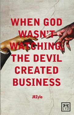 When God Wasn't Watching, the Devil Created Business - Zyla, JR