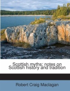 Scottish myths notes on Scottish history and tradition - Maclagan, Robert Craig