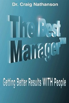 The Best Manager: Getting Better Results with People - Nathanson, Craig