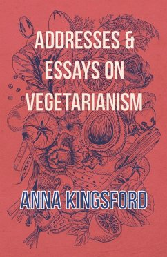 Addresses and Essays on Vegetarianism - Kingsford, Anna