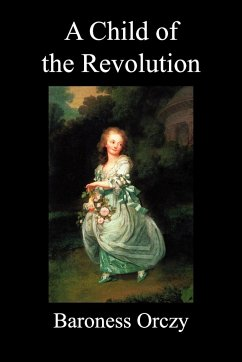 A Child of the Revolution (Paperback) - Orczy, Emmuska Baroness Orczy, Baroness