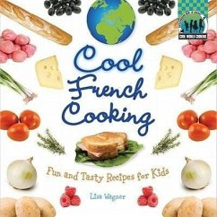 Cool French Cooking: Fun and Tasty Recipes for Kids - Wagner, Lisa