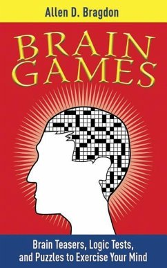 Brain Games: Brain Teasers, Logic Tests, and Puzzles to Exercise Your Minbrain Teasers, Logic Tests, and Puzzles to Exercise Your M - Bragdon, Allen D.