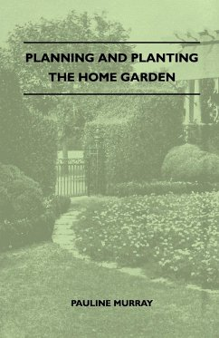Planning And Planting The Home Garden - A Popular Handbook Containing Concise And Dependable Information Designed To Help The Makers Of Small Gardens - Murray, Pauline