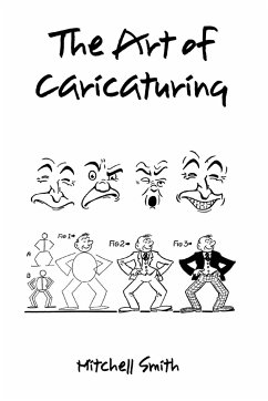 The Art of Caricaturing,: A Series of Lessons Covering All Branches of the Art of Caricaturing - Smith, Mitchell