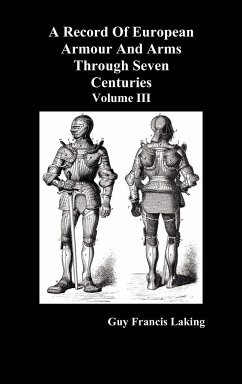 A Record of European Armour and Arms Through Seven Centuries, Volume III - Laking, Guy Francis