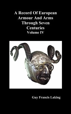 A Record of European Armour and Arms Through Seven Centuries, Volume IV - Laking, Guy Francis