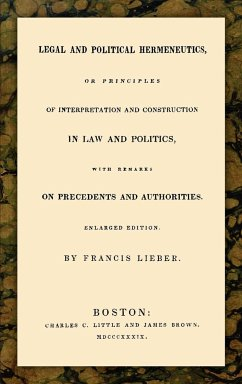 Legal and Political Hermeneutics - Lieber, Francis