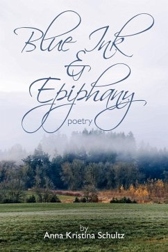 Blue Ink & Epiphany: Poetry - Schultz, Anna Kristina