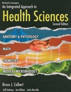 Workbook to Accompany an Integrated Approach to Health Sciences: Anatomy and Physiology, Math, Chemistry, and Medical Microbiology - Colbert, Bruce J. Ankney, Jeff Wilson, Joe