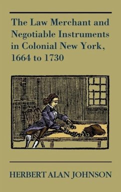 The Law Merchant and Negotiable Instruments in Colonial New York, 1664 to 1730 - Johnson, Herbert Alan