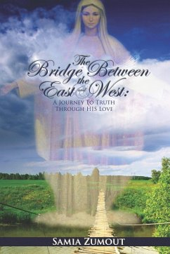 The Bridge Between the East and West: A Journey to Truth Through His Love - Zumout, Samia Mary
