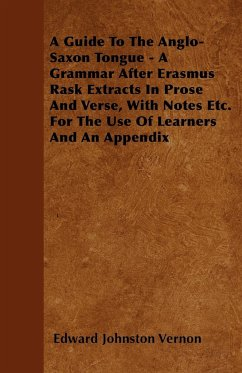 A Guide To The Anglo-Saxon Tongue - A Grammar After Erasmus Rask Extracts In Prose And Verse, With Notes Etc. For The Use Of Learners And An Appendix - Vernon, Edward Johnston