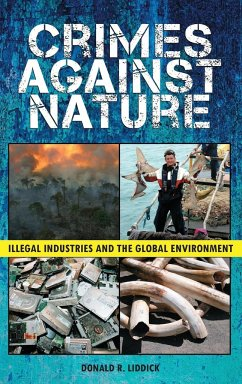 Crimes Against Nature: Illegal Industries and the Global Environment - Liddick, Donald R. , Jr.