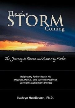 There's a Storm Coming: The Journey to Rescue and Save My Father: Helping My Father Achieve His Mental, Physical, and Spiritual Potential Duri - Huddleston, Kathryn