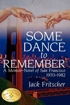 Some Dance to Remember: A Memoir-Novel of San Francisco 1970-1982 - Fritscher, Jack
