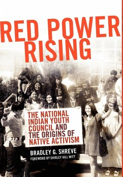 Red Power Rising: The National Indian Youth Council and the Origins of Native Activism - Shreve, Bradley G.