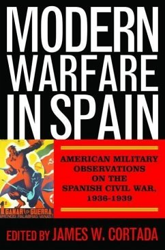 Modern Warfare in Spain: American Military Observations on the Spanish Civil War, 1936-1939 - Herausgeber: Cortada, James W.