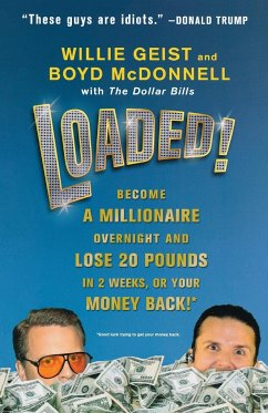 Loaded!: Become a Millionaire Overnight and Lose 20 Pounds in 2 Weeks, or Your Money Back! - Geist, Willie McDonnell, Boyd
