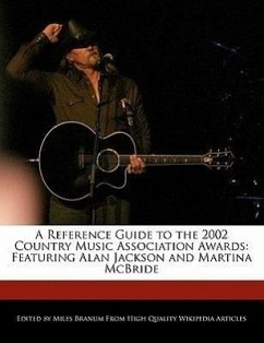 A Reference Guide to the 2002 Country Music Association Awards: Featuring Alan Jackson and Martina McBride - Branum, Miles