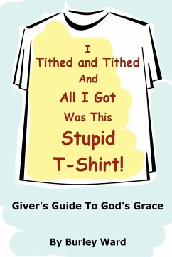 I Tithed and Tithed and All I Got Was This Stupid T-Shirt - Ward, Burley