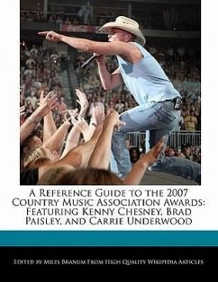A Reference Guide to the 2007 Country Music Association Awards: Featuring Kenny Chesney, Brad Paisley, and Carrie Underwood - Branum, Miles