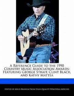 A Reference Guide to the 1990 Country Music Association Awards: Featuring George Strait, Clint Black, and Kathy Mattea - Branum, Miles
