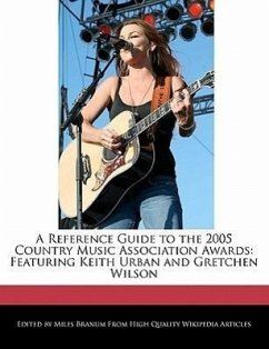 A Reference Guide to the 2005 Country Music Association Awards: Featuring Keith Urban and Gretchen Wilson - Branum, Miles