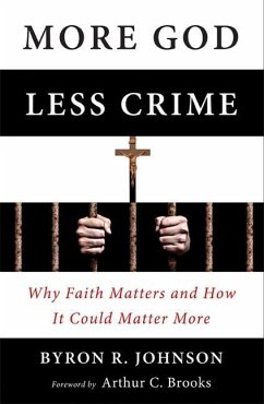 More God, Less Crime: Why Faith Matters and How It Could Matter More - Johnson, Byron R.